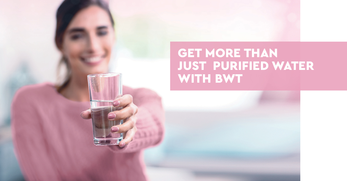 Get more than just purified water with BWT. Get enriched water too.
