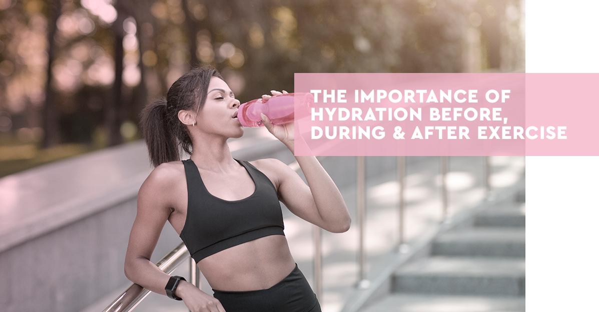 The Importance of Hydration Before, During & After Exercise