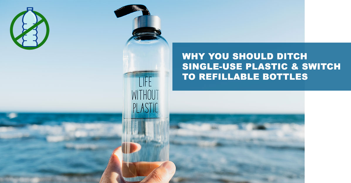 Why you should ditch single-use plastic and switch to refillable bottles